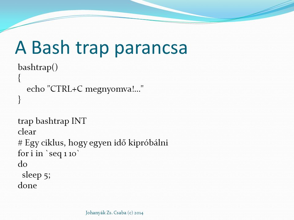 A Bash trap parancsa bashtrap() { echo CTRL+C megnyomva!... }