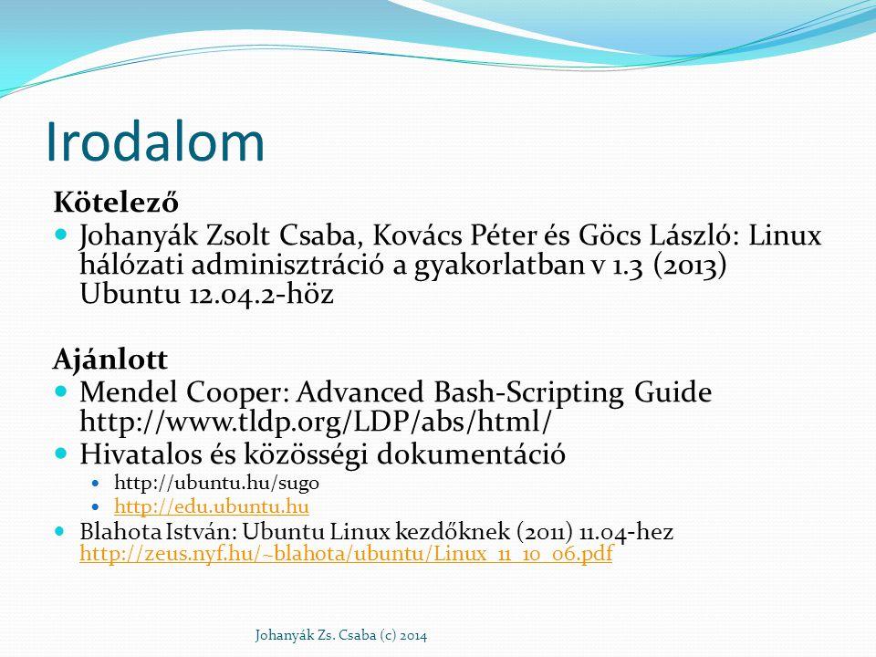 Irodalom Kötelező. Johanyák Zsolt Csaba, Kovács Péter és Göcs László: Linux hálózati adminisztráció a gyakorlatban v 1.3 (2013) Ubuntu 12.04.2-höz.