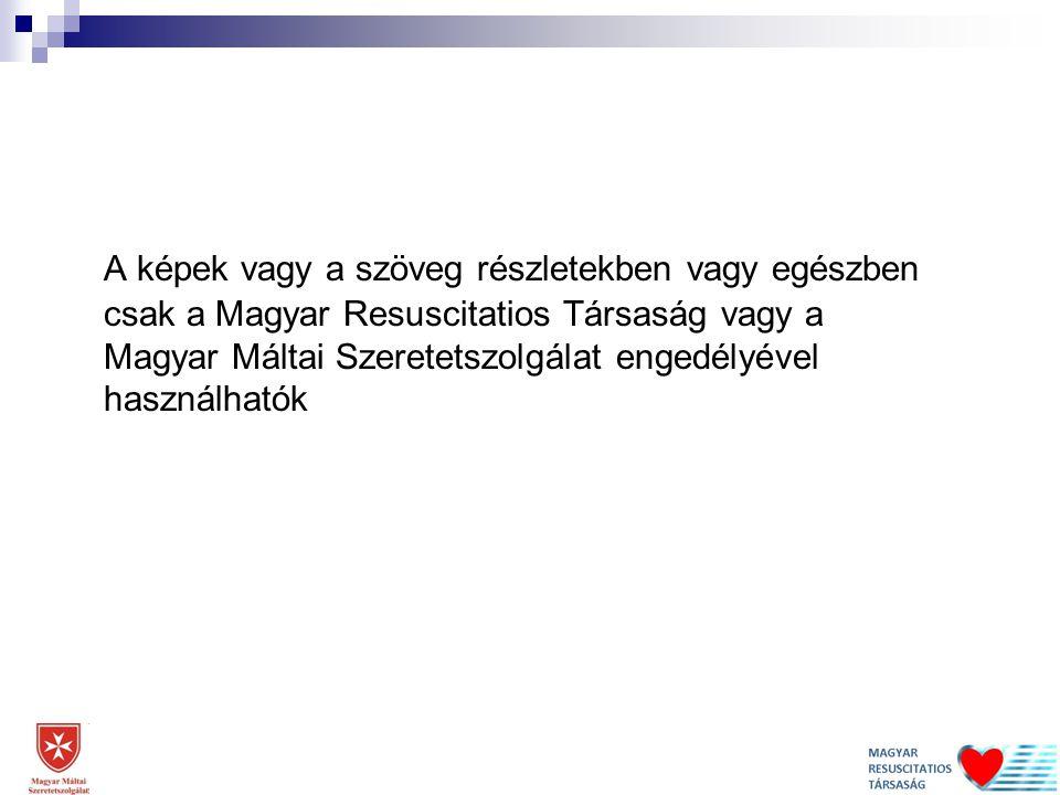 A képek vagy a szöveg részletekben vagy egészben csak a Magyar Resuscitatios Társaság vagy a Magyar Máltai Szeretetszolgálat engedélyével használhatók