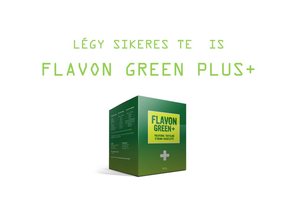 LÉGY SIKERES TE IS FLAVON GREEN PLUS+
