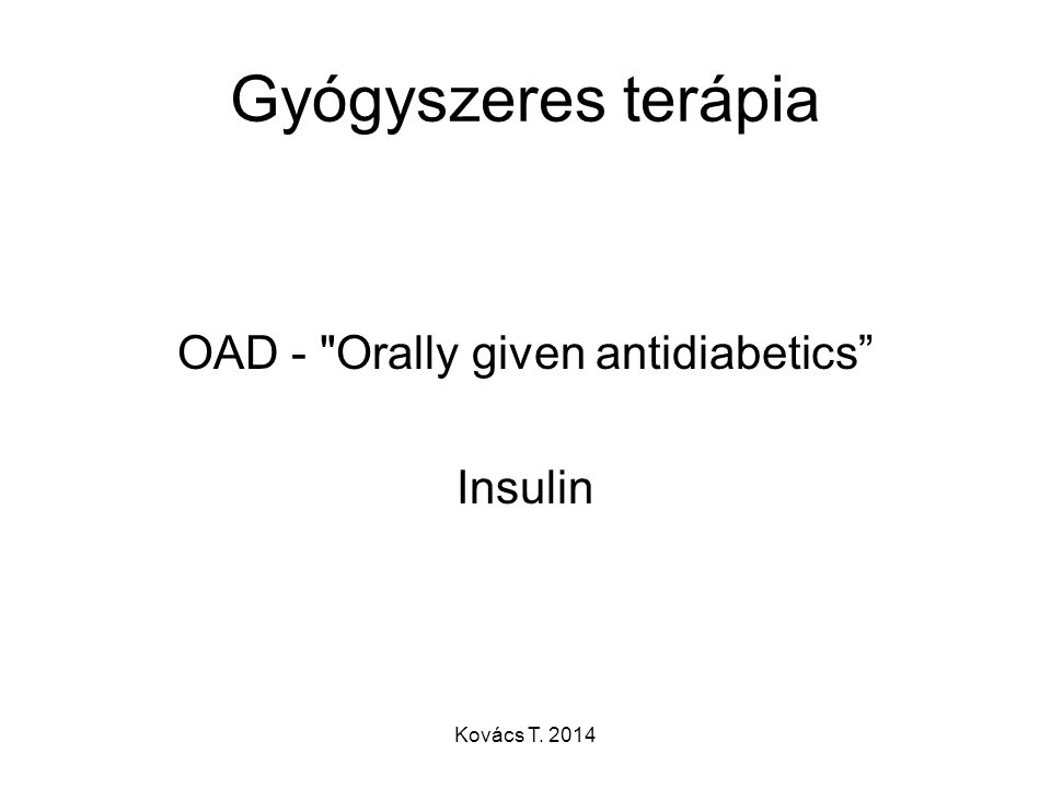 OAD - Orally given antidiabetics Insulin