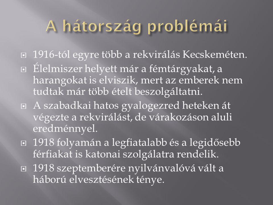 A hátország problémái 1916-tól egyre több a rekvirálás Kecskeméten.