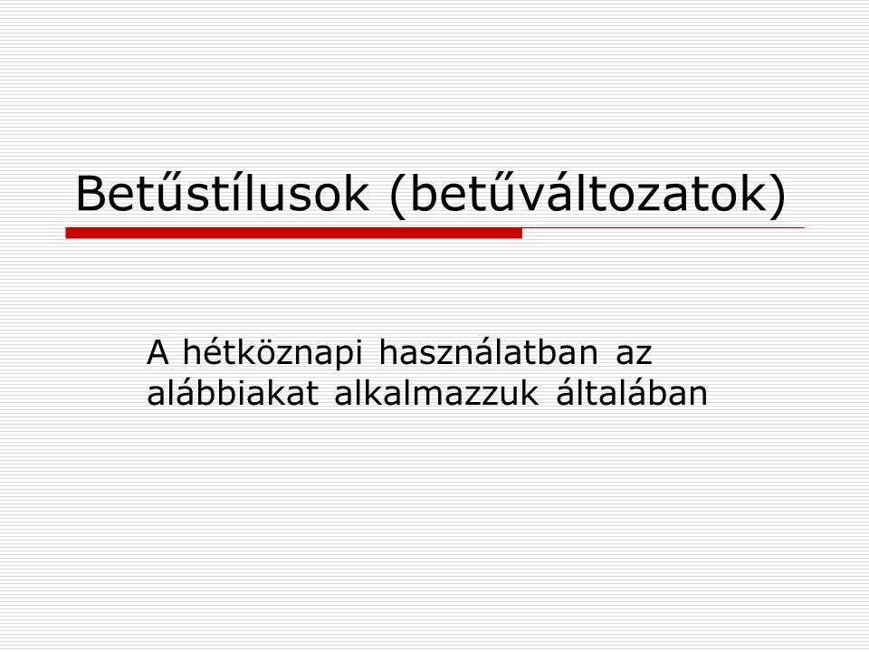 Betűstílusok (betűváltozatok)