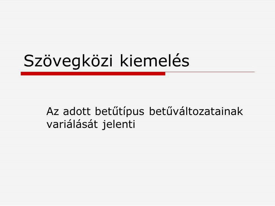Az adott betűtípus betűváltozatainak variálását jelenti