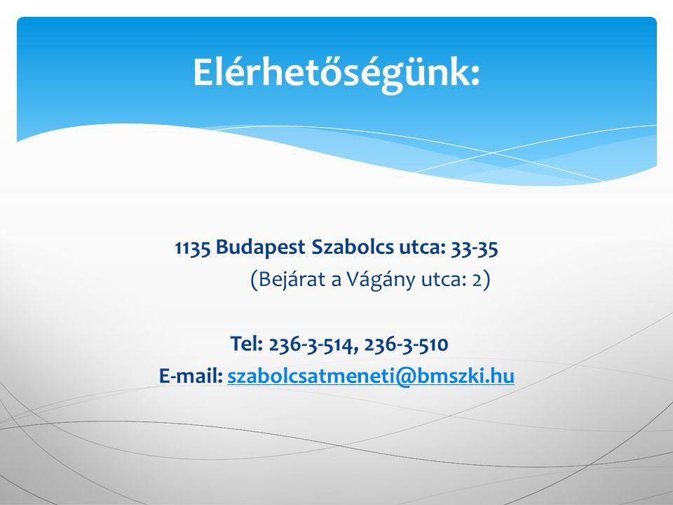 Elérhetőségünk: 1135 Budapest Szabolcs utca: 33-35 (Bejárat a Vágány utca: 2) Tel: 236-3-514, 236-3-510 E-mail: szabolcsatmeneti@bmszki.hu