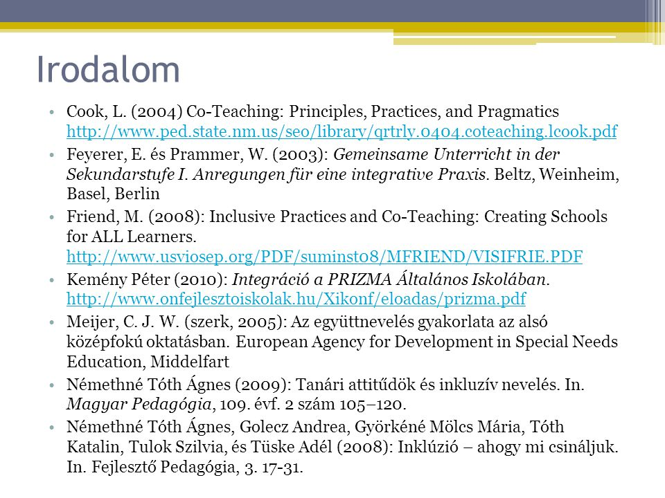 Irodalom Cook, L. (2004) Co-Teaching: Principles, Practices, and Pragmatics http://www.ped.state.nm.us/seo/library/qrtrly.0404.coteaching.lcook.pdf.