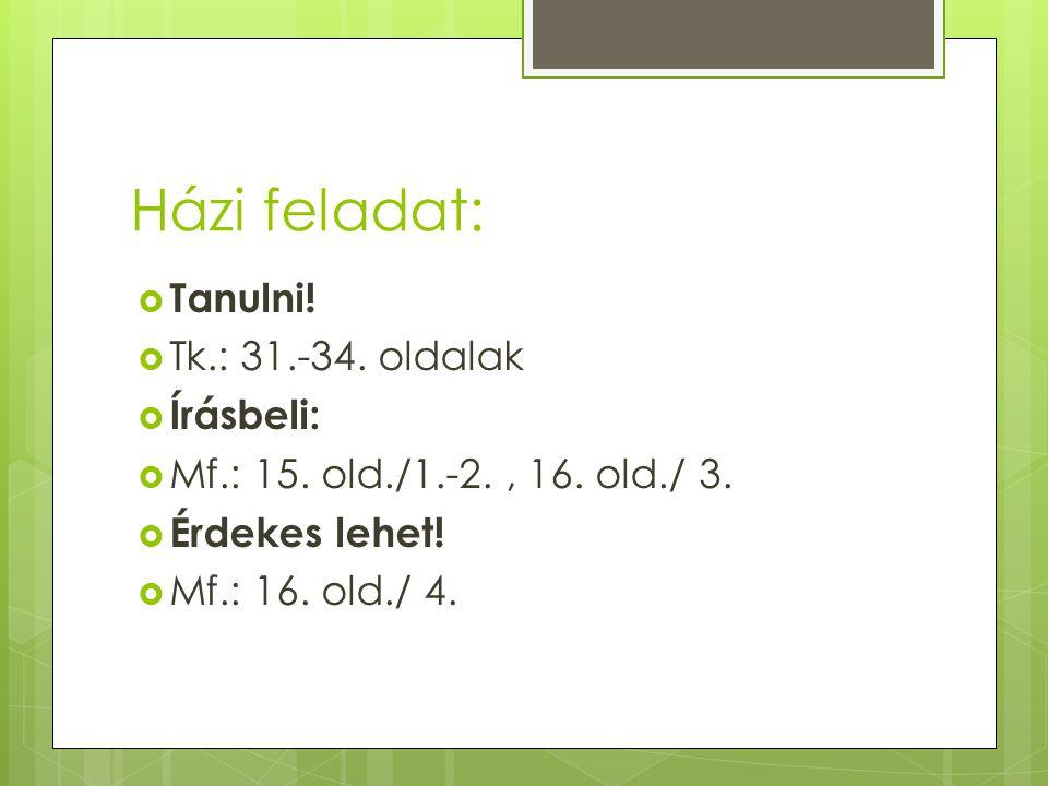 Házi feladat: Tanulni! Tk.: 31.-34. oldalak Írásbeli: