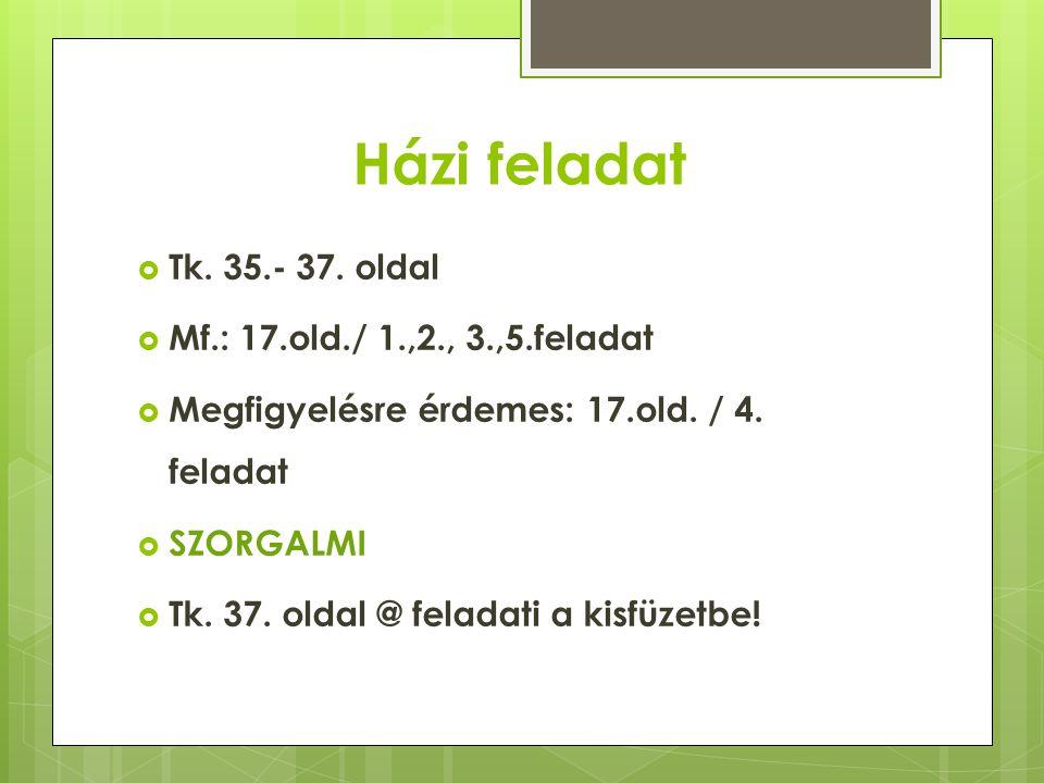 Házi feladat Tk. 35.- 37. oldal Mf.: 17.old./ 1.,2., 3.,5.feladat