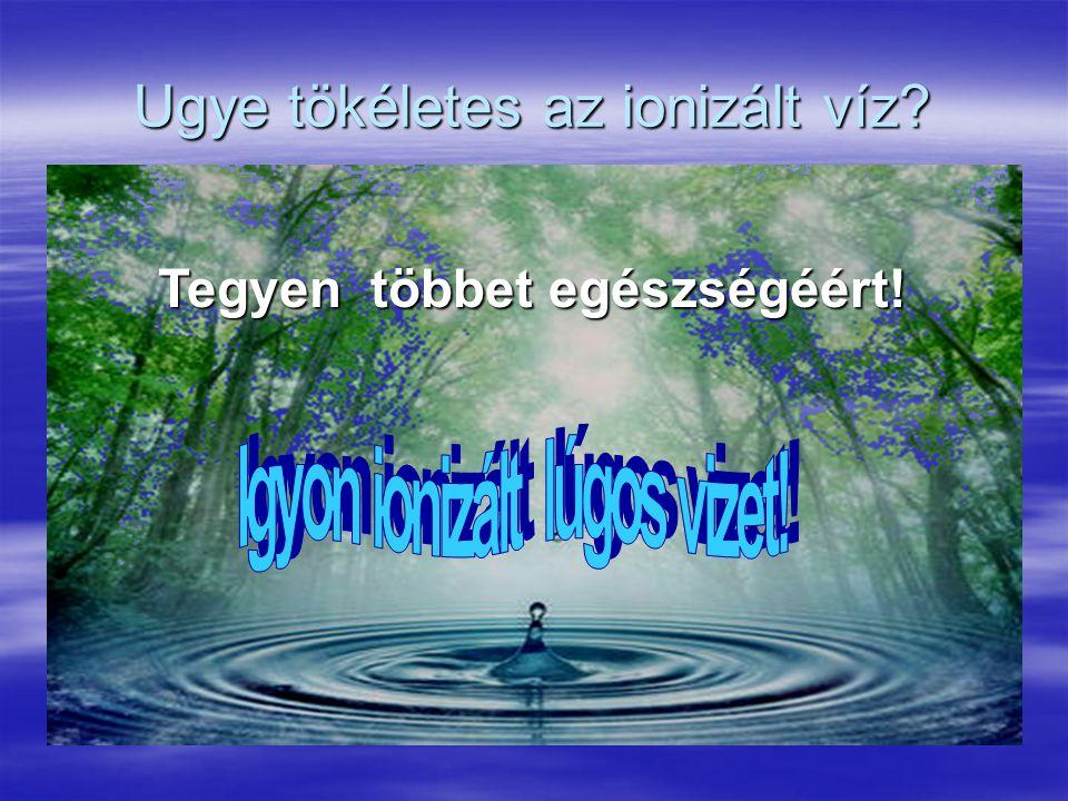 Ugye tökéletes az ionizált víz