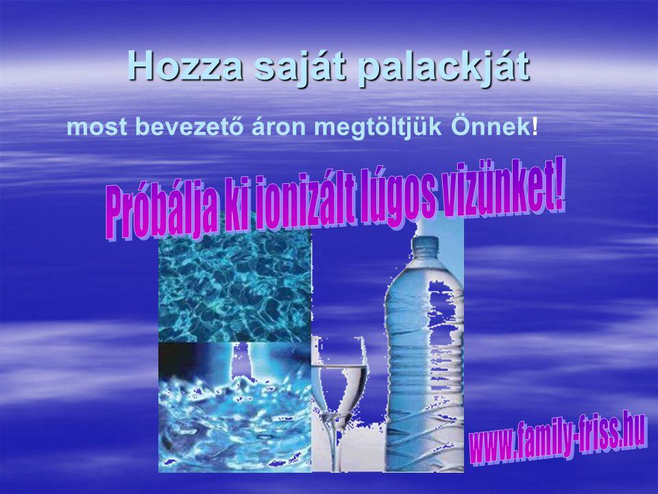 Próbálja ki ionizált lúgos vizünket!