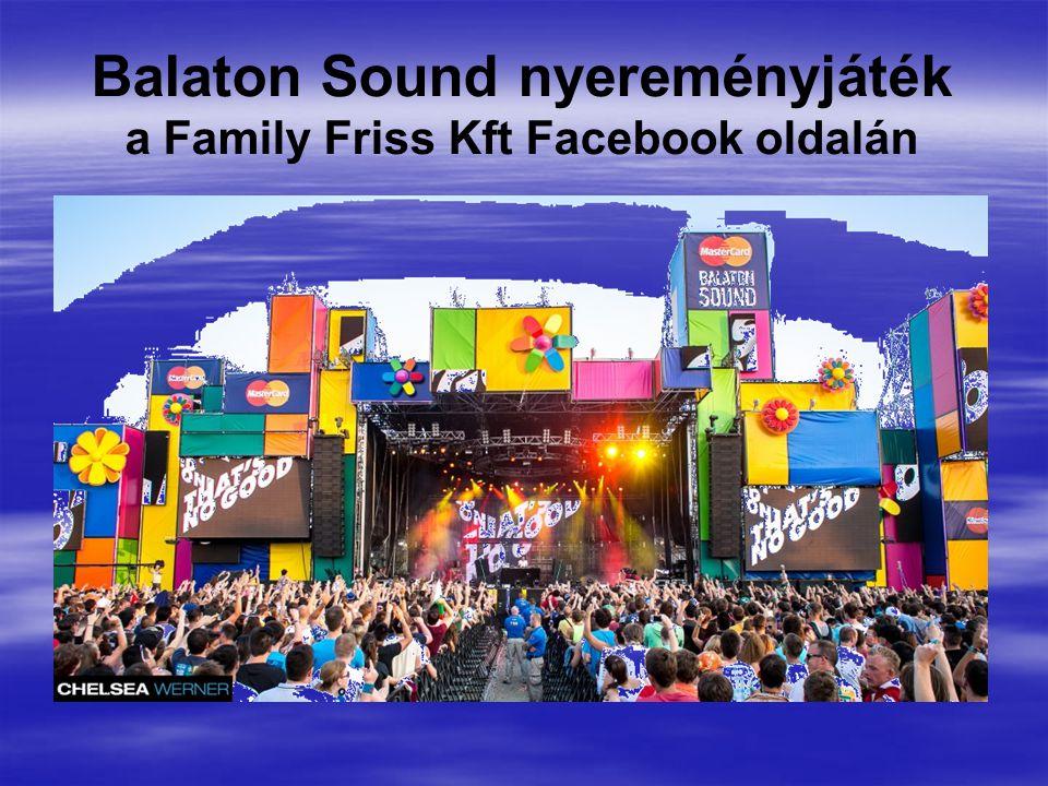 Balaton Sound nyereményjáték a Family Friss Kft Facebook oldalán