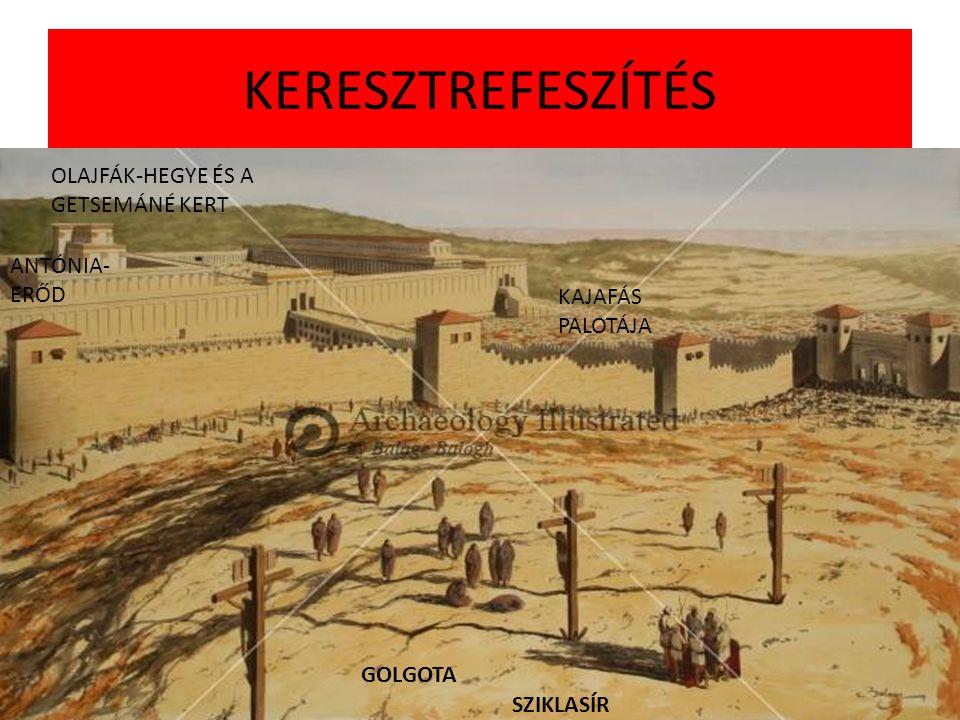 KERESZTREFESZÍTÉS OLAJFÁK-HEGYE ÉS A GETSEMÁNÉ KERT ANTÓNIA-ERŐD