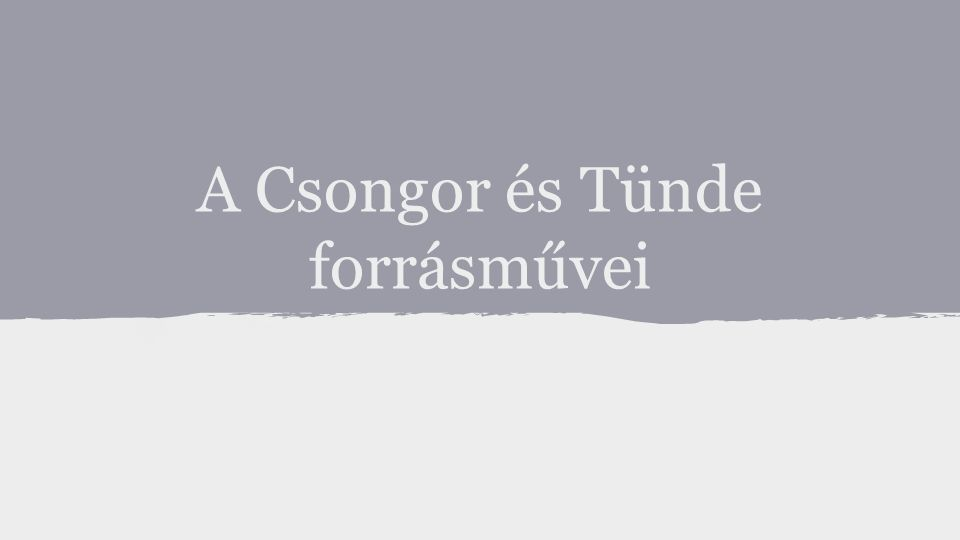 A Csongor és Tünde forrásművei