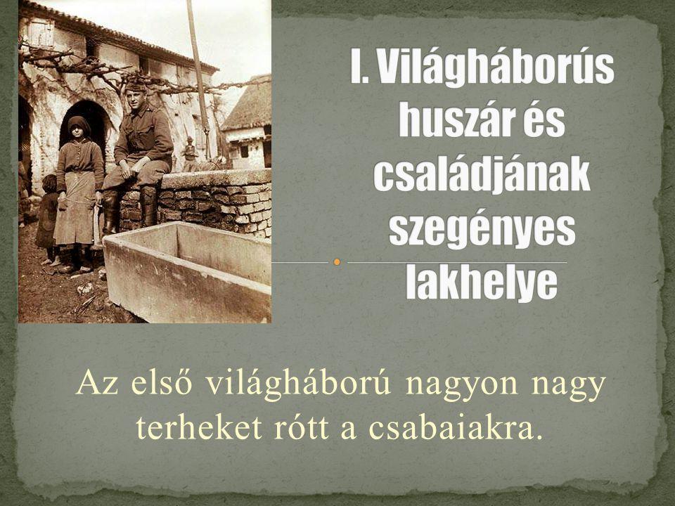 I. Világháborús huszár és családjának szegényes lakhelye