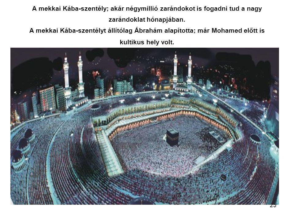 A mekkai Kába-szentély; akár négymillió zarándokot is fogadni tud a nagy zarándoklat hónapjában. A mekkai Kába-szentélyt állítólag Ábrahám alapította; már Mohamed előtt is kultikus hely volt.