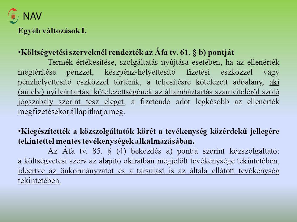 Egyéb változások I. Költségvetési szerveknél rendezték az Áfa tv. 61. § b) pontját.