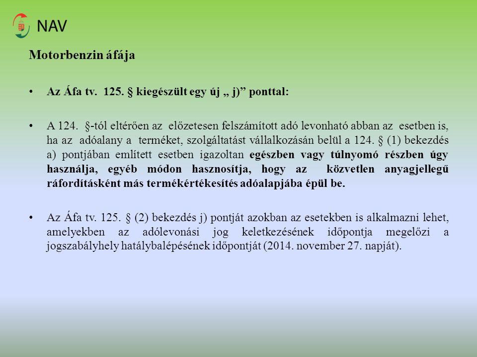 """Motorbenzin áfája Az Áfa tv. 125. § kiegészült egy új """" j) ponttal:"""