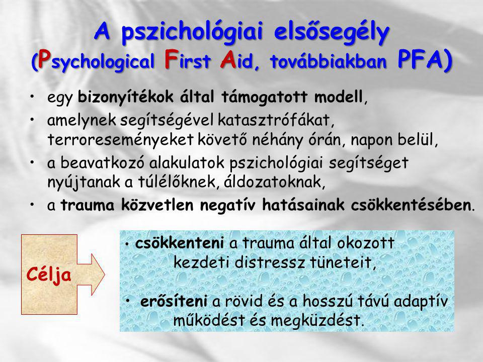 A pszichológiai elsősegély (Psychological First Aid, továbbiakban PFA)