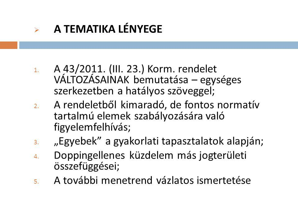 A TEMATIKA LÉNYEGE A 43/2011. (III. 23.) Korm. rendelet VÁLTOZÁSAINAK bemutatása – egységes szerkezetben a hatályos szöveggel;