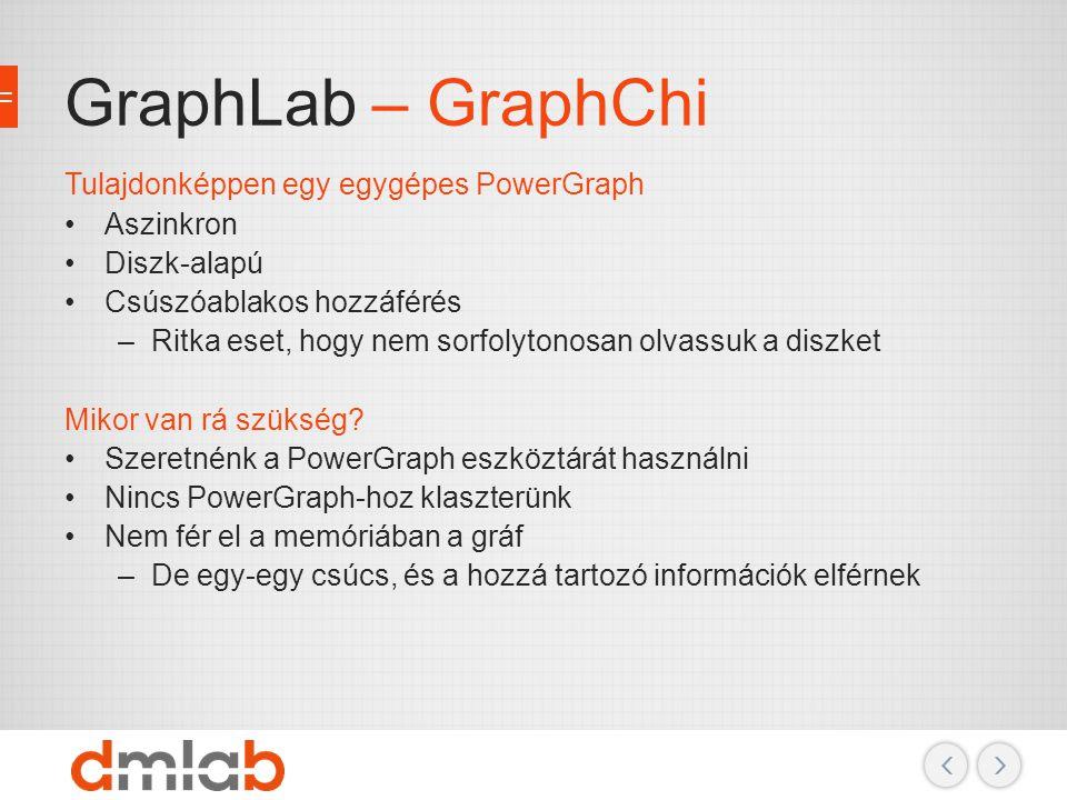 GraphLab – GraphChi Tulajdonképpen egy egygépes PowerGraph Aszinkron