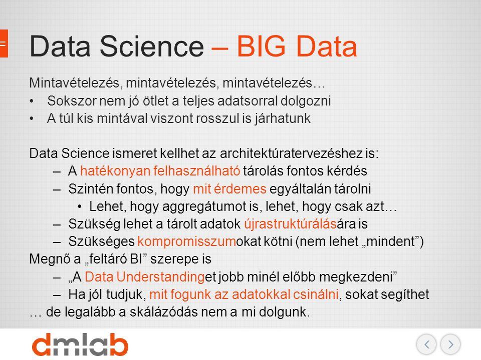 Data Science – BIG Data Mintavételezés, mintavételezés, mintavételezés… Sokszor nem jó ötlet a teljes adatsorral dolgozni.