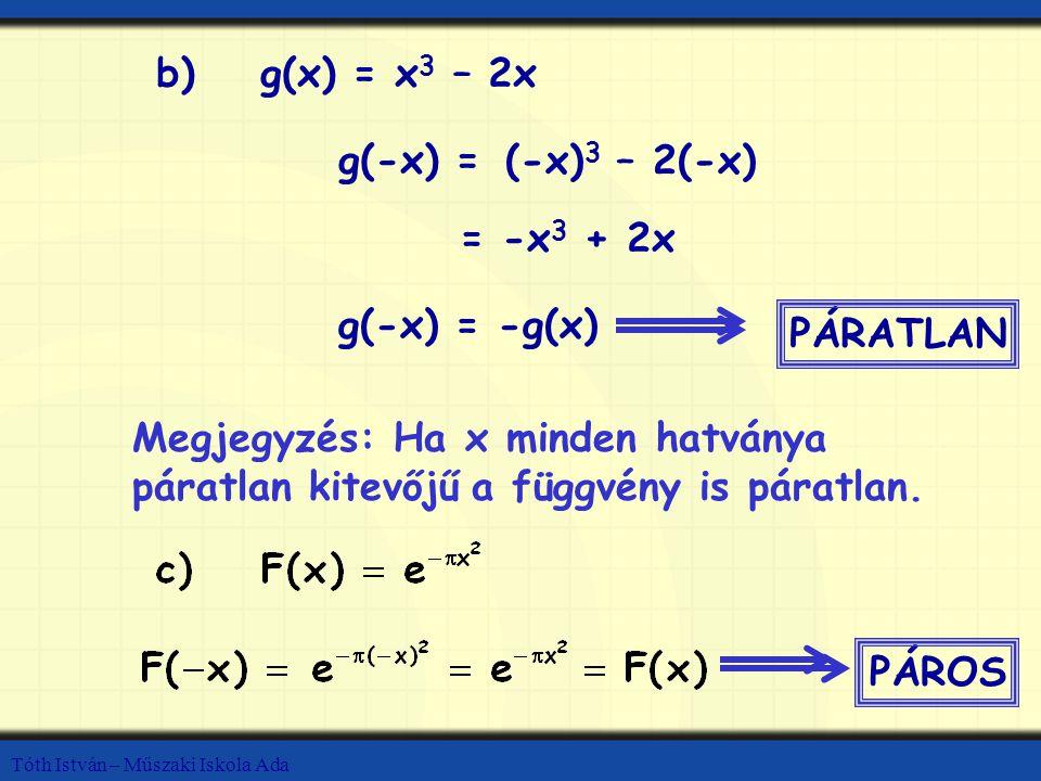b) g(x) = x3 – 2x g(-x) = (-x)3 – 2(-x) = -x3 + 2x g(-x) = -g(x)