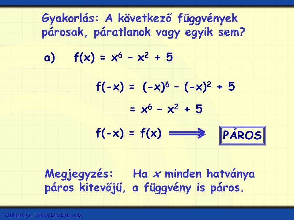Gyakorlás: A következő függvények párosak, páratlanok vagy egyik sem