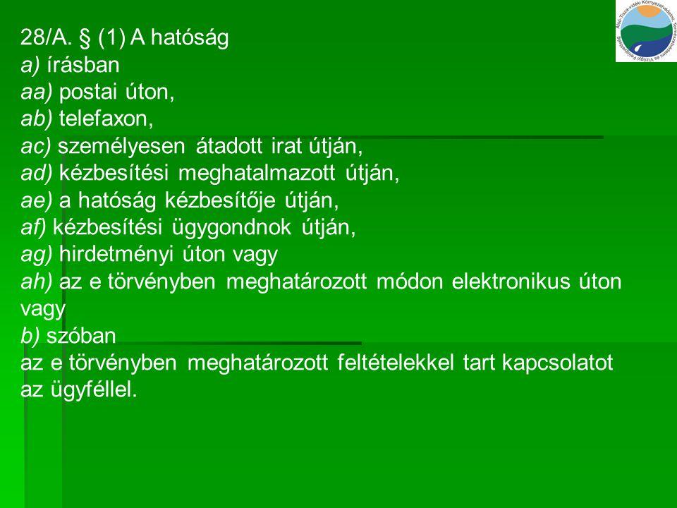 28/A. § (1) A hatóság a) írásban. aa) postai úton, ab) telefaxon, ac) személyesen átadott irat útján,