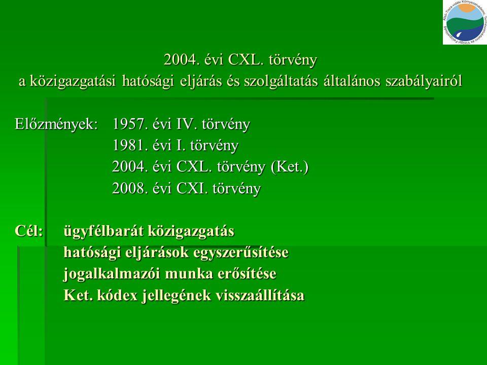 2004. évi CXL. törvény a közigazgatási hatósági eljárás és szolgáltatás általános szabályairól. Előzmények: 1957. évi IV. törvény.
