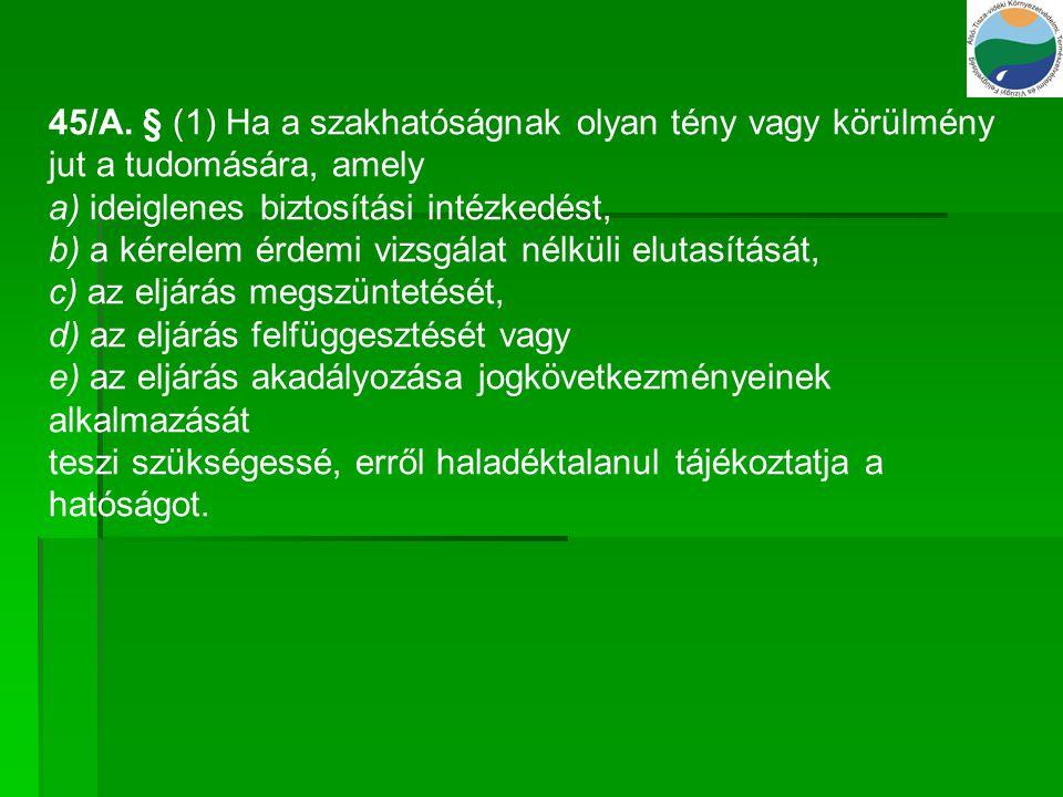 45/A. § (1) Ha a szakhatóságnak olyan tény vagy körülmény jut a tudomására, amely