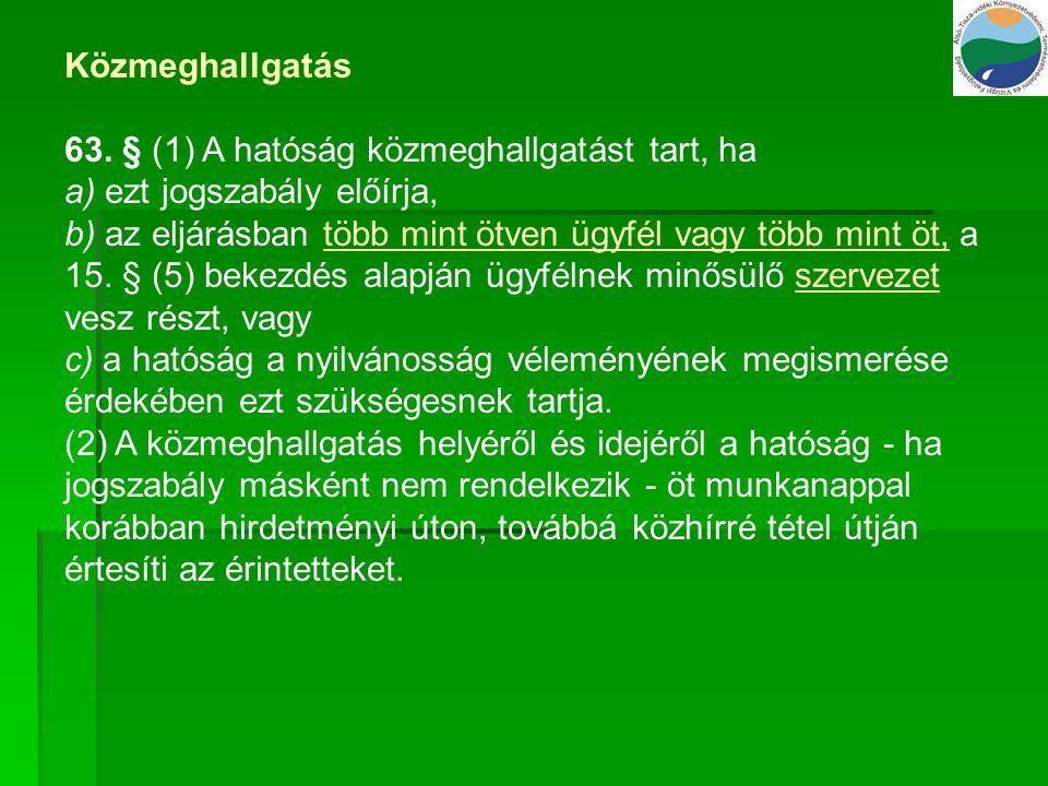 Közmeghallgatás 63. § (1) A hatóság közmeghallgatást tart, ha. a) ezt jogszabály előírja,