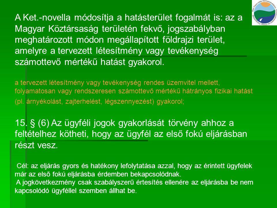 A Ket.-novella módosítja a hatásterület fogalmát is: az a Magyar Köztársaság területén fekvő, jogszabályban meghatározott módon megállapított földrajzi terület, amelyre a tervezett létesítmény vagy tevékenység számottevő mértékű hatást gyakorol.