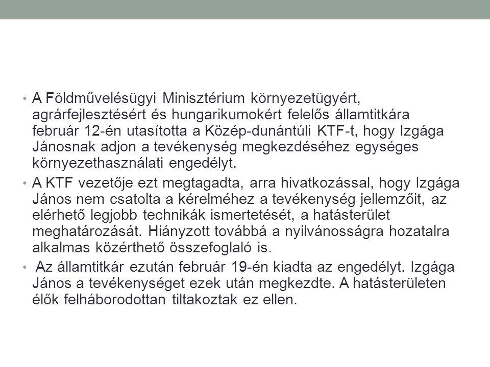 A Földművelésügyi Minisztérium környezetügyért, agrárfejlesztésért és hungarikumokért felelős államtitkára február 12-én utasította a Közép-dunántúli KTF-t, hogy Izgága Jánosnak adjon a tevékenység megkezdéséhez egységes környezethasználati engedélyt.