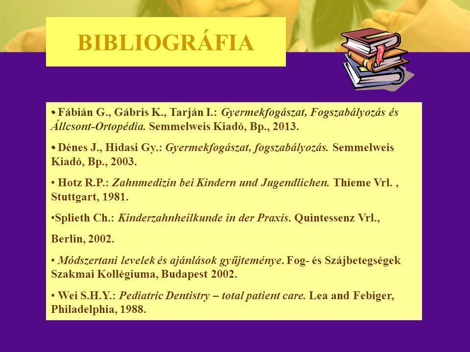 BIBLIOGRÁFIA Fábián G., Gábris K., Tarján I.: Gyermekfogászat, Fogszabályozás és Állcsont-Ortopédia. Semmelweis Kiadó, Bp., 2013.
