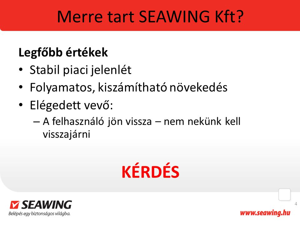 Merre tart SEAWING Kft KÉRDÉS Legfőbb értékek Stabil piaci jelenlét