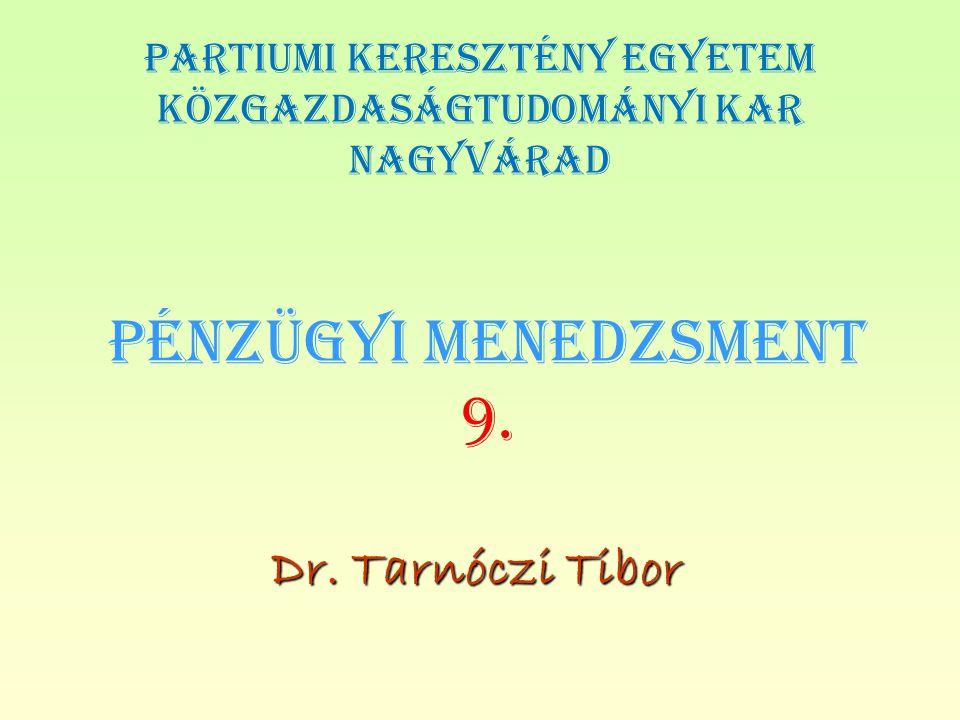 PÉNZÜGYI MENEDZSMENT 9. Dr. Tarnóczi Tibor PARTIUMI KERESZTÉNY EGYETEM