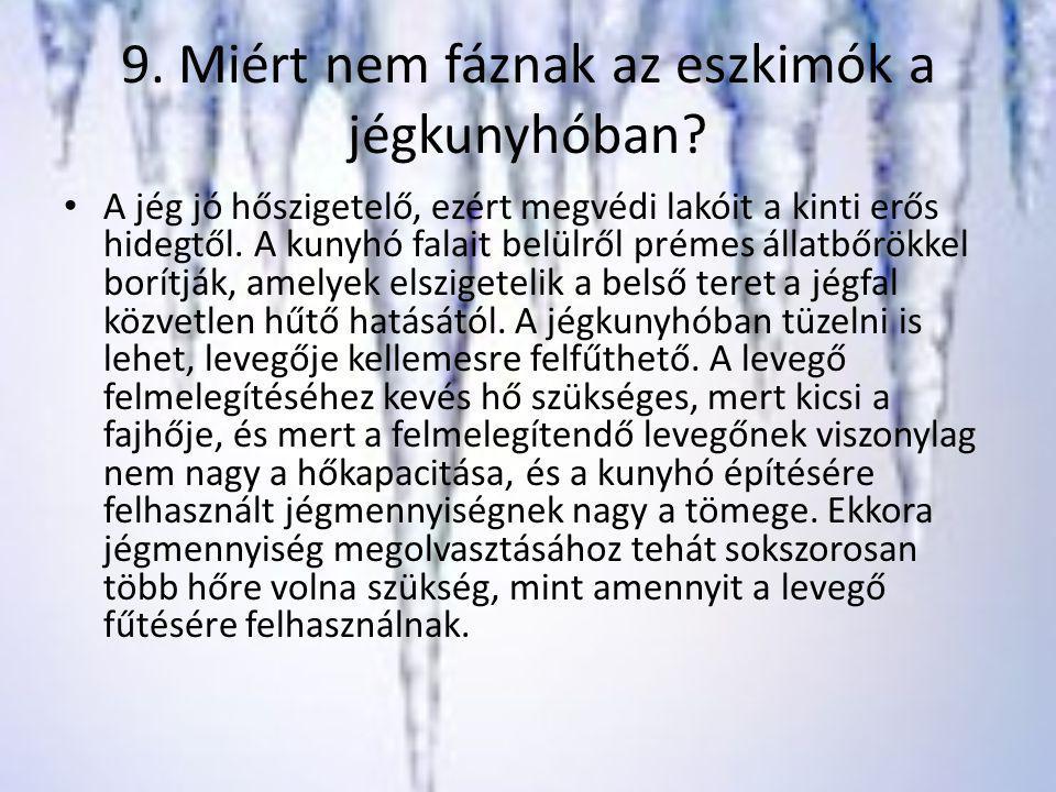 9. Miért nem fáznak az eszkimók a jégkunyhóban