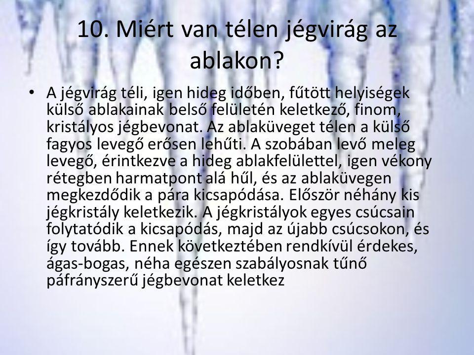 10. Miért van télen jégvirág az ablakon