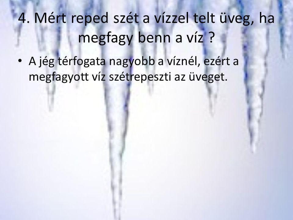 4. Mért reped szét a vízzel telt üveg, ha megfagy benn a víz