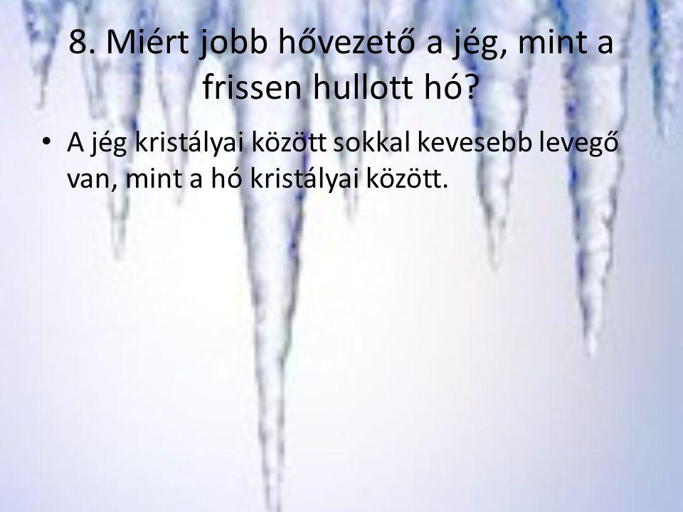 8. Miért jobb hővezető a jég, mint a frissen hullott hó