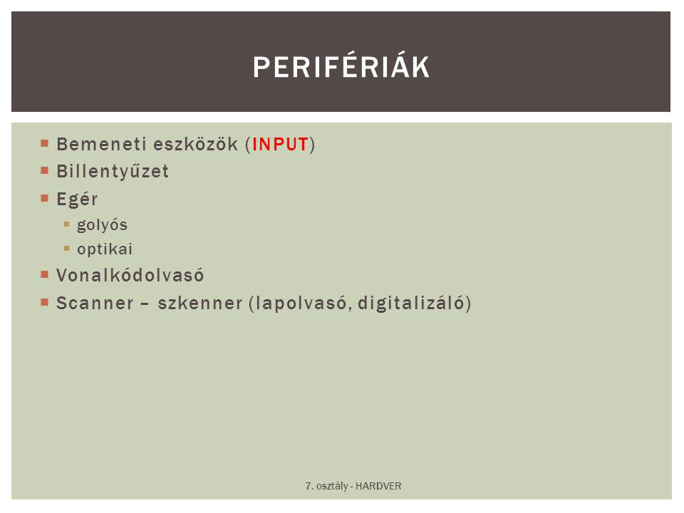 Perifériák Bemeneti eszközök (INPUT) Billentyűzet Egér Vonalkódolvasó