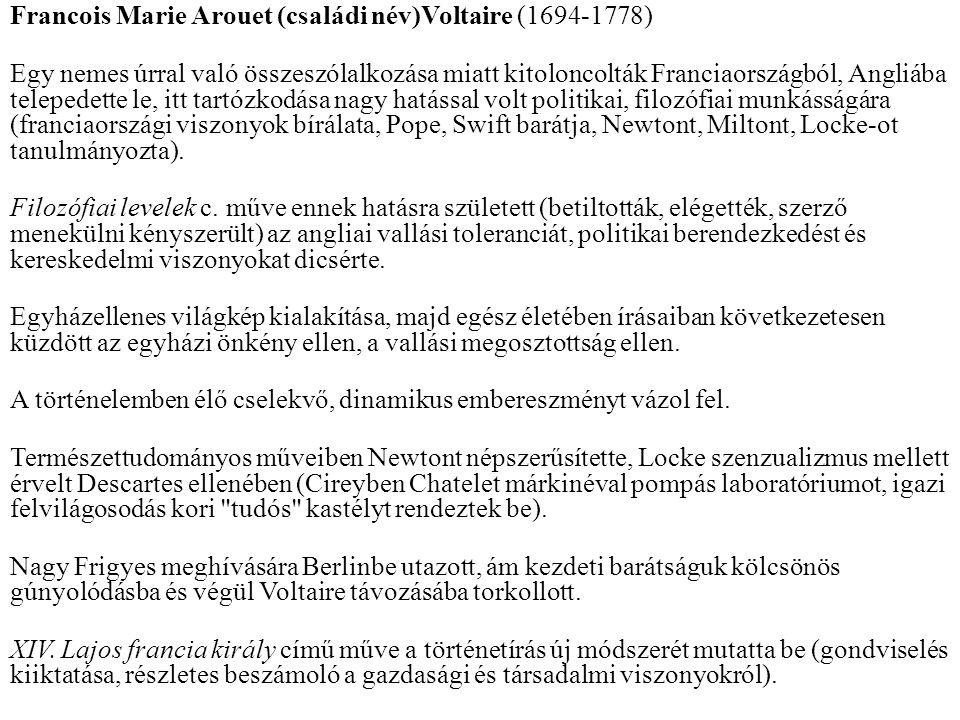 Francois Marie Arouet (családi név)Voltaire (1694-1778)