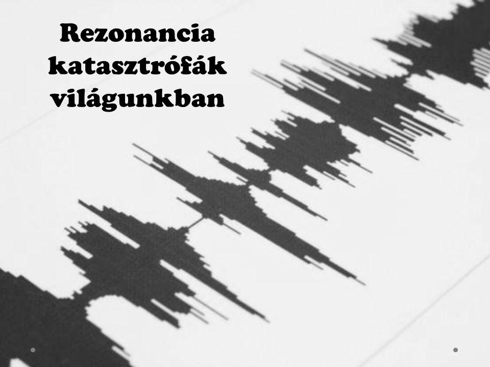Rezonancia katasztrófák világunkban