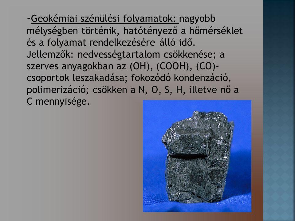 -Geokémiai szénülési folyamatok: nagyobb mélységben történik, hatótényező a hőmérséklet és a folyamat rendelkezésére álló idő.