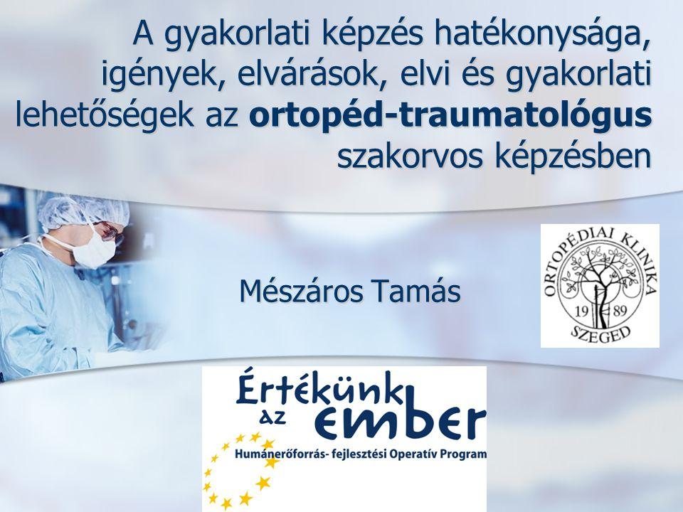 A gyakorlati képzés hatékonysága, igények, elvárások, elvi és gyakorlati lehetőségek az ortopéd-traumatológus szakorvos képzésben