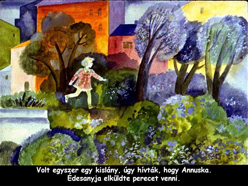 Volt egyszer egy kislány, úgy hívták, hogy Annuska.