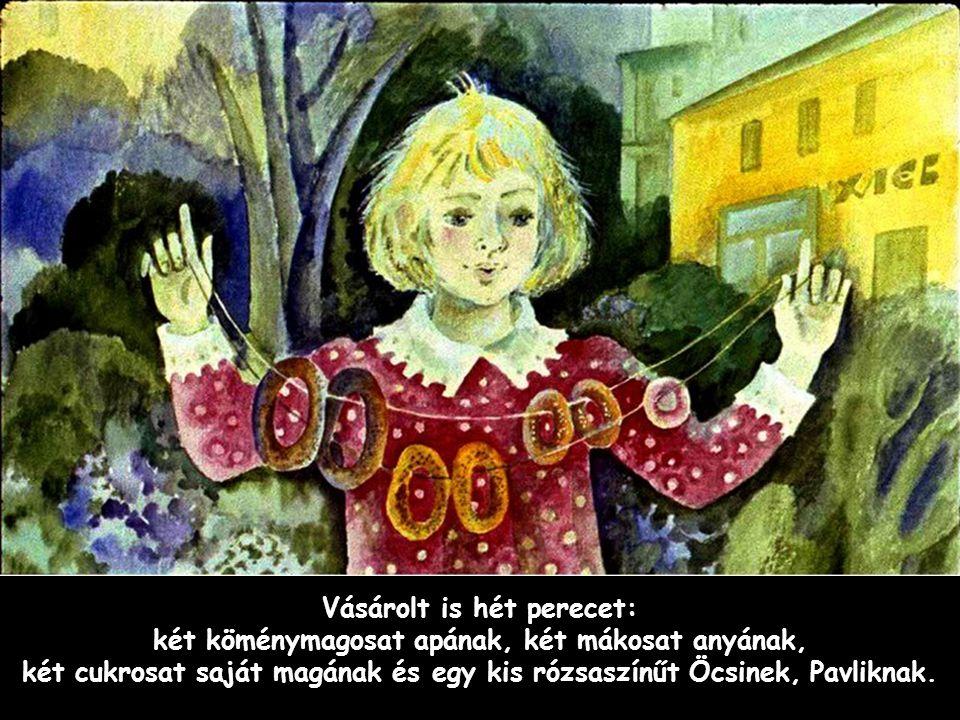 Vásárolt is hét perecet: két köménymagosat apának, két mákosat anyának, két cukrosat saját magának és egy kis rózsaszínűt Öcsinek, Pavliknak.