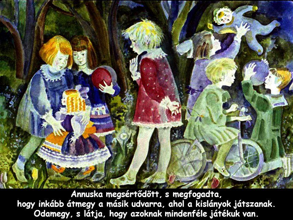 Annuska megsértődött, s megfogadta, hogy inkább átmegy a másik udvarra, ahol a kislányok játszanak.