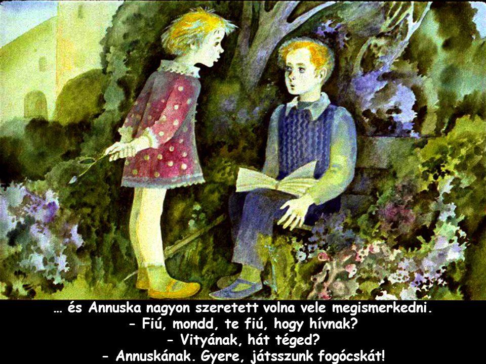 … és Annuska nagyon szeretett volna vele megismerkedni