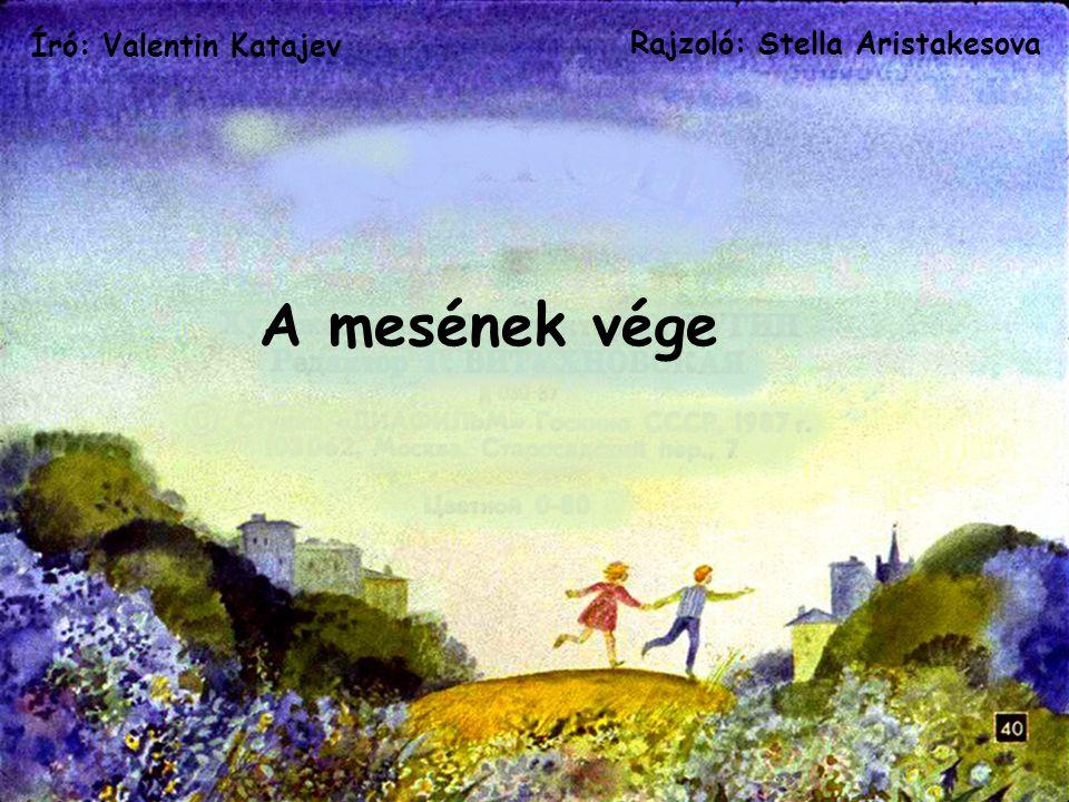 Író: Valentin Katajev Rajzoló: Stella Aristakesova A mesének vége